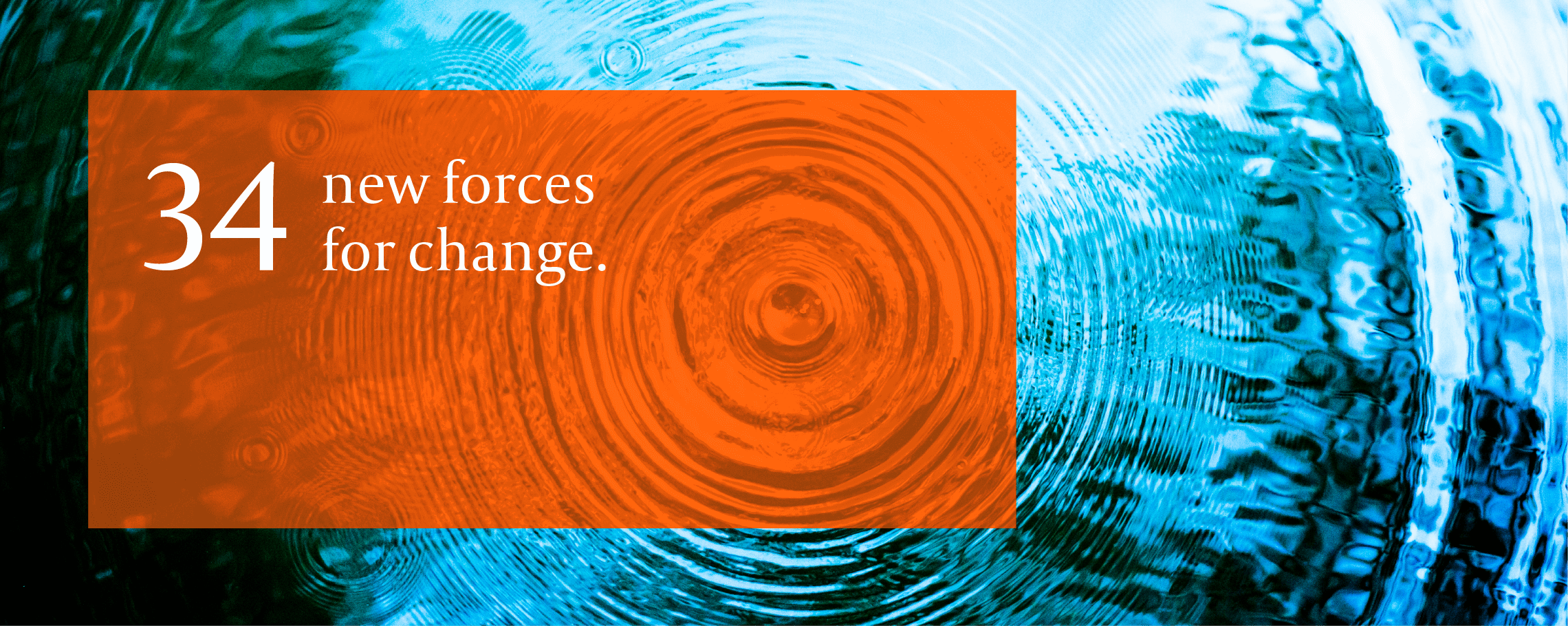 """34 new forces for change"" overlaying a rippled water background"